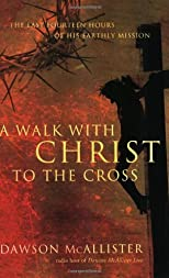 A walk with Christ to the cross : the last fourteen hours of His earthly mission