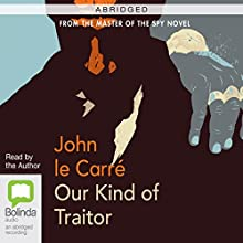 Our Kind of Traitor (Abridged) (       ABRIDGED) by John le Carré Narrated by John le Carré