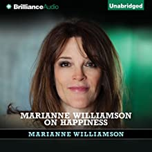 Marianne Williamson on Happiness (       UNABRIDGED) by Marianne Williamson Narrated by Marianne Williamson