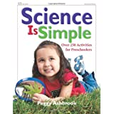 Science Is Simple: Over 250 Activities for Preschoolers ~ Peggy Ashbrook