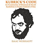 Kubrick's Code: An Examination of Illuminati & Occult Symbolism in Stanley Kubrick's Films | Isaac Weishaupt