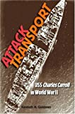 Attack Transport: USS<I> Charles Carroll</i> in World War II (New Perspectives on Maritime History and Nautical Archaeology)