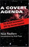 A Covert Agenda: The British Governments UFO Top Secrets Exposed by Nick Redfern