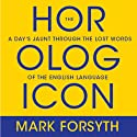 The Horologican: A Day's Jaunt Through the Lost Words of the English Language (       UNABRIDGED) by Mark Forsyth Narrated by Don Hagen