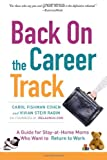 img - for Back on the Career Track: A Guide for Stay-at-Home Moms Who Want to Return to Work book / textbook / text book