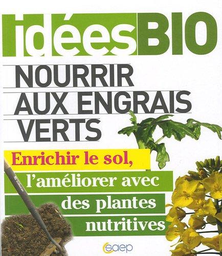Nourrir aux engrais verts : enrichir le sol, l'améliorer avec des plantes nutritives