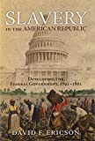 img - for Slavery in the American Republic: Developing the Federal Government, 1791-1861 book / textbook / text book