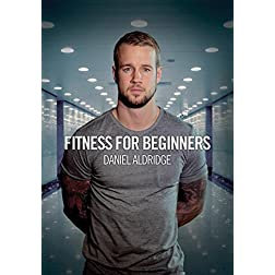 Fitness For Beginners - Daniel Aldridge