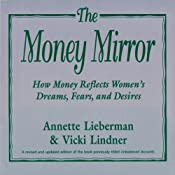 The Money Mirror: How Money Reflects Women's Dreams, Fears and Desires | [Annette Lieberman]