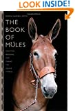 The Book of Mules: Selecting, Breeding, And Caring For Equine Hybrids