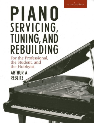 Piano Servicing, Tuning, and Rebuilding: For the...
