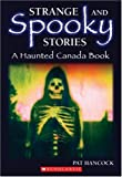 Strange and Spooky Stories: A Haunted Canada Book (0439952069) by Hancock, Pat