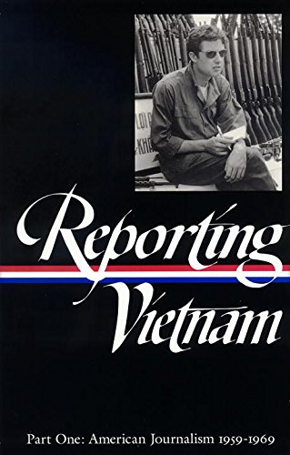 Reporting Vietnam, Part 1: American Journalism, 1959-1969 (Library of America)