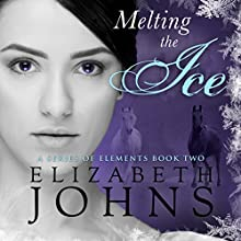 Melting the Ice: A Series of Elements, Book 2 Audiobook by Elizabeth Johns Narrated by Greg Patmore
