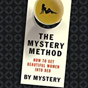 The Mystery Method: How to Get Beautiful Women Into Bed | [Mystery A.K.A. Erik Von Markovik, Lovedrop A.K.A. Chris Odom]
