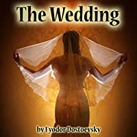 The Wedding (       UNABRIDGED) by Fyodor Dostoevsky Narrated by Walter Zimmerman