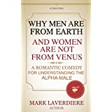 51k5wiL2V9L. SL160 OU01 SS160  WHY MEN ARE FROM EARTH AND WOMEN ARE NOT FROM VENUS; A Romantic Comedy for Understanding the Alpha Male (Kindle Edition)