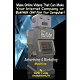 The Youtube Advertising & Marketing Machine: Make Online Videos That Can Make Your Internet Company Or Business, Cash From Your Computer! ~ Heather J. Lovely