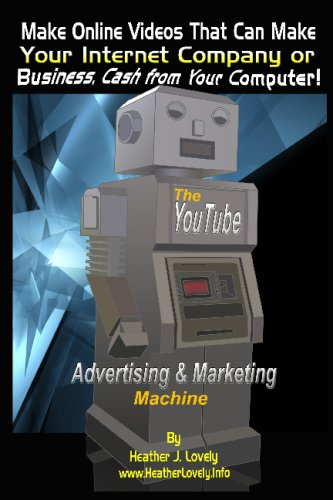 The Youtube Advertising & Marketing Machine: Make Online Videos That Can Make Your Internet Company Or Business, Cash From Your Computer!