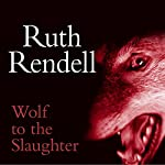 Wolf to the Slaughter: A Chief Inspector Wexford Mystery, Book 3 (       UNABRIDGED) by Ruth Rendell Narrated by Robin Bailey