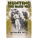 Hunting the Hard Way ~ Howard Hill