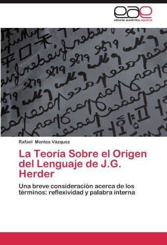 La Teoria Sobre el Origen del Lenguaje de J.G. Herder: Una breve consideracion acerca de los terminos: reflexividad y palabra interna  [Montes Vazquez, Rafael] (Tapa Blanda)