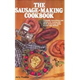 The Sausage-Making Cookbook: Complete Instructions and Recipes for Making 230 Kinds of Sausage Easily in Your Own Kitchen ~ Jerry Predika