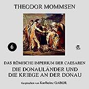 Die Donauländer und die Kriege an der Donau (Das Römische Imperium der Caesaren 6) | Theodor Mommsen