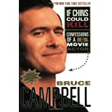 If Chins Could Kill: Confessions of a B Movie Actor ~ Bruce Campbell