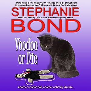 Voodoo or Die: Mojo, Louisiana, Humorous Mystery Series, Book 2 | [Stephanie Bond]