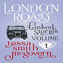 London Road: Linked Stories: London Road Series, Book 1 Audiobook by Tessa Smith McGovern Narrated by Verity Burns