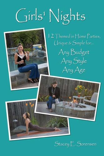 Girls' Nights: 12 Themed in Home Parties, Unique & Simple for...Any Budget, Any Style, Any Age. by Stacey E. Sorensen