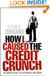 How I Caused the Credit Crunch: An In...