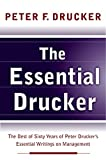 The Essential Drucker: The Best of Sixty Years of Peter Drucker's Essential Writings on Management (006093574X) by Drucker, Peter F.