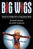 Big Wigs: Stories of a Straight Girl in a Drag Queen