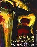 Latin King: Una vida sangrienta (Coleccion Barbaros/Testimonio) (Spanish Edition)
