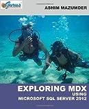 Ashim Mazumder Exploring MDX Using Microsoft SQL Server 2012