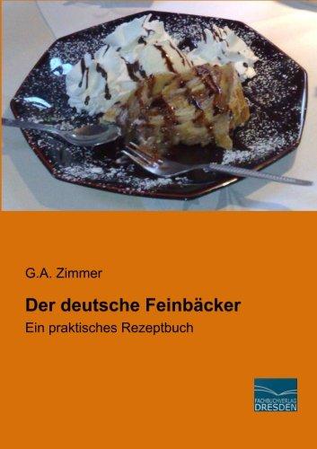 Der deutsche Feinbaecker: Ein praktisches Rezeptbuch (German Edition) by G.A. Zimmer