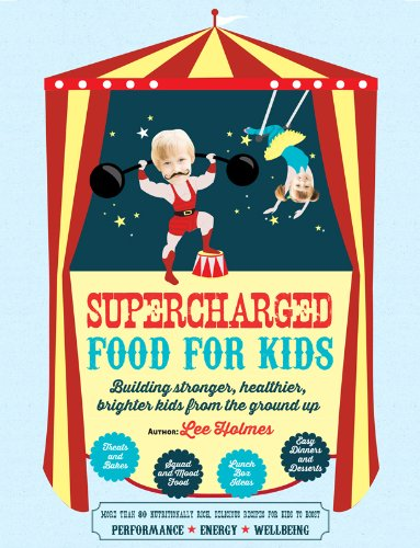 Supercharged Food For Kids: 90 Gluten, Sugar And Dairy Free Recipes For Kids