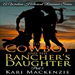 The Cowboy and the Rancher's Daughter Book 5: The Western Historical Romance Series Volume 5   Kari Mackenzie