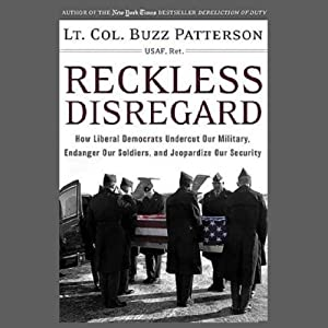 Reckless Disregard: How Liberal Democrats Undercut Our Military, Endanger Our Soldiers And Jeopardize Our Security | [Robert Patterson]