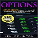 Options: Crash Course to Learn the Basics of Stock Options Audiobook by Ken McLinton Narrated by Dominic Carlos