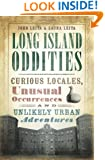 Long Island Oddities:: Curious Locales, Unusual Occurrences and Unlikely Urban Adventures