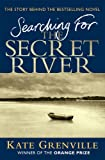 Kate Grenville Searching for the Secret River: The Story Behind the Bestselling Novel