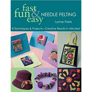 Fast, Fun & Easy Needle Felting: 8 Techniques & Projects - Creative Results in Minutes!