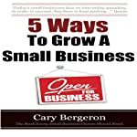 5 Ways to Grow Small Business | Cary Bergeron