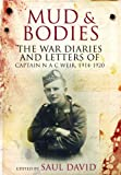 Mike Burns Mud and Bodies: The War Diaries & Letters of Captain N A C Weir, 1914-1920