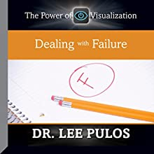 Dealing with Failure: The Power of Visualization  by Dr. Lee Pulos Narrated by Dr. Lee Pulos
