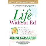Life Without Ed: How One Woman Declared Independence from Her Eating Disorder and How You Can Tooby Jenni Schaefer