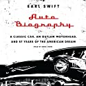 Auto Biography: A Classic Car, an Outlaw Motorhead, and 57 Years of the American Dream Audiobook by Earl Swift Narrated by Greg Itzin